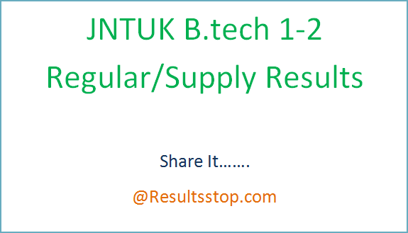 JNTUK 1-2 Regular results, JNTUK 1-2 Supply Results