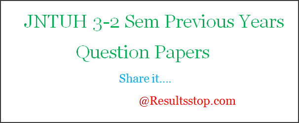 JNTUH 3-2 Sem Previous Years Question Papers, JNTUH 3-2 Semester Previous Years Question Papers